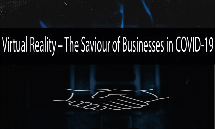 Virtual Reality – The Saviour of Businesses in COVID-19