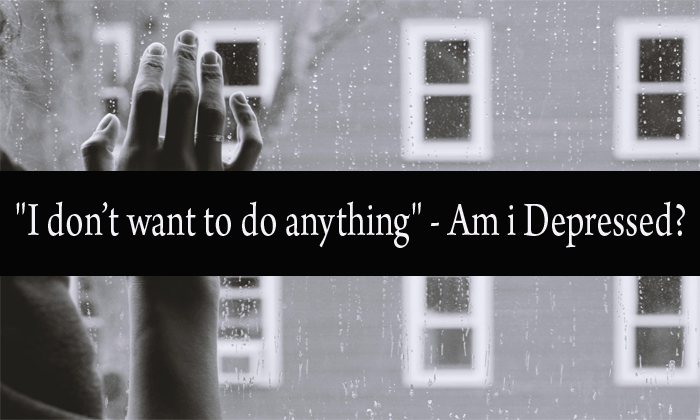 """""""I don't want to do anything"""" – Is this the Sign of Depression?"""