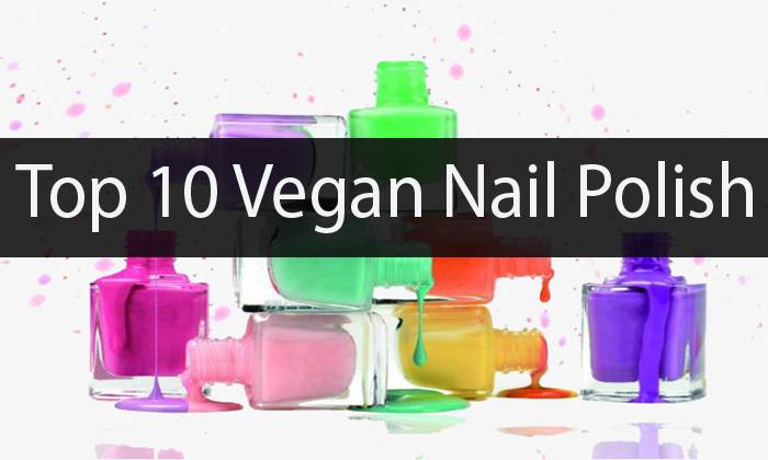 Top 10 Vegan Nail Polishes to Maintain Beauty with Generosity
