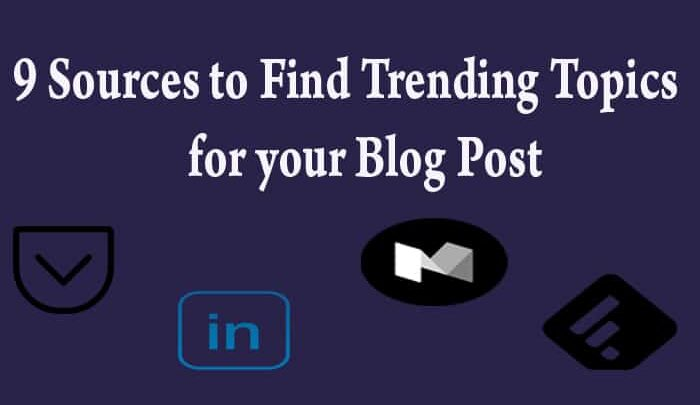 Top 9 Sources to Find Trending Topics for your Blog Post