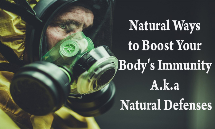 Natural Ways to Boost Your Body's Immunity A.k.a Natural Defenses