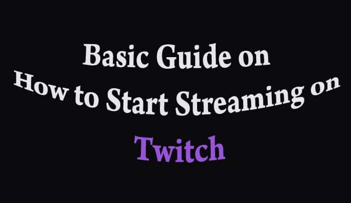 Basic Guide on How to Start Streaming on Twitch